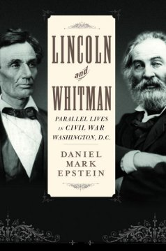 lincoln and whitman :parallel lives in civil war washington cover
