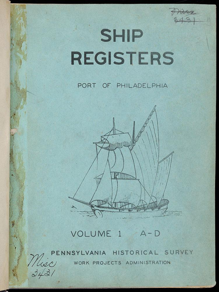 Ship Registers of Port of Philadelphia, Volume 1 A-D