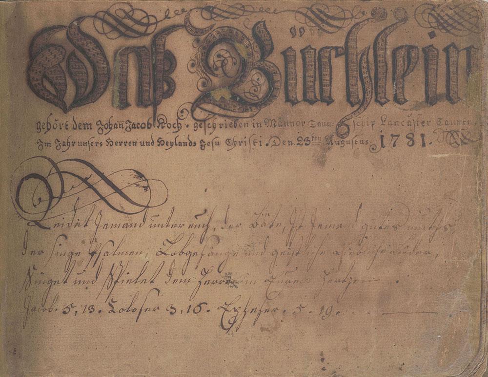 Daß Büchlein gehört dem Johann Jacob Koch. Geschrieben in Mannor Taunschip Lancaster Caunty Im Jahr unsers Herren und Heylands Jesu Christi. Den 23ten Augustus 1781