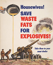 Housewives! Save waste fats for explosives!